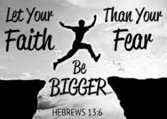 FAITH - Heb 13 6 Faith bigger than fear