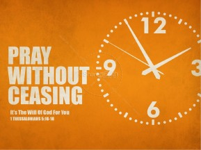 Prayer - Pray Without Ceasing 1 Thess 5 16-18.jpg